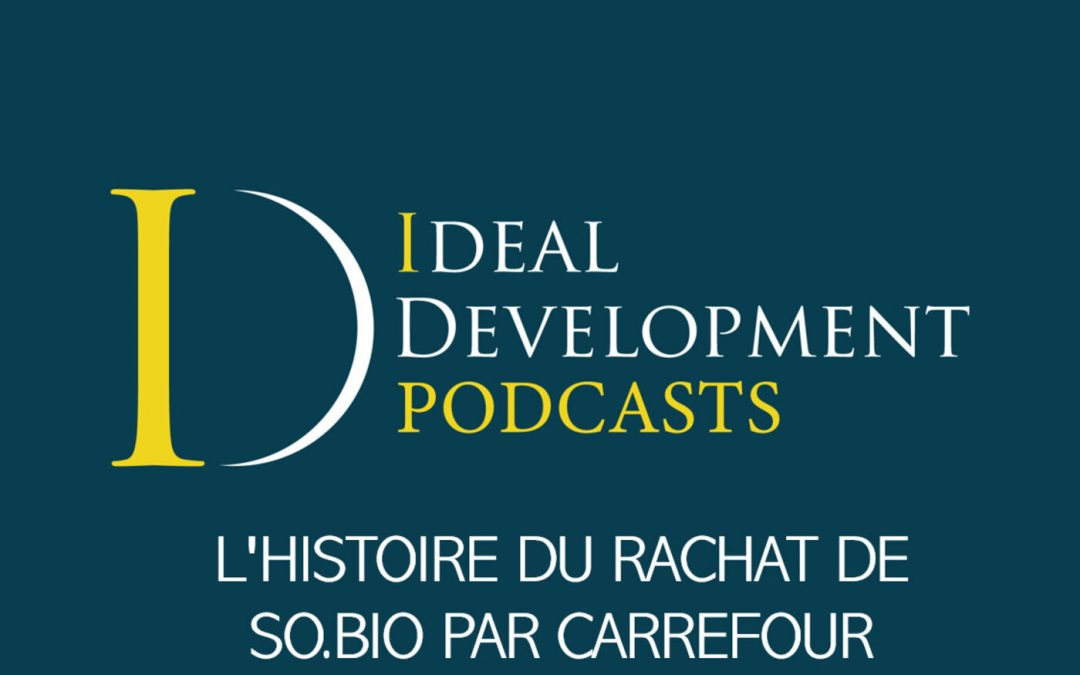 I-DEAL DEVELOPMENT, LE PODCAST :  L'HISTOIRE DU RACHAT DE SO. BIO PAR CARREFOUR
